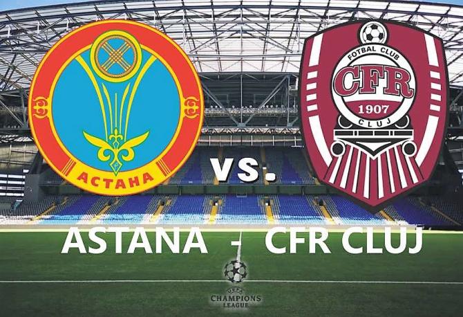 ASTANA - CFR Cluj, rezultat în primul meci din Liga Campionilor